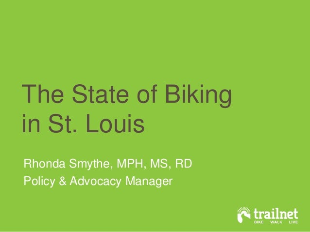 The State of Biking in St. Louis Rhonda Smythe, MPH, MS, RD Policy & Advocacy Manager
