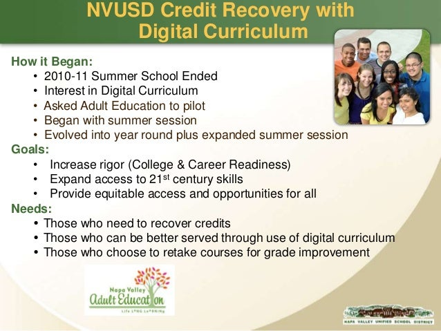 NVUSD Credit Recovery with Digital Curriculum How it Began: • 2010-11 Summer School Ended • Interest in Digital Curriculum...