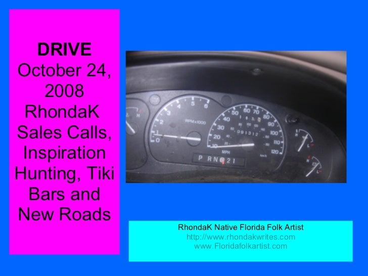 DRIVE October 24, 2008 RhondaK  Sales Calls, Inspiration Hunting, Tiki Bars and New Roads RhondaK Native Florida Folk Arti...