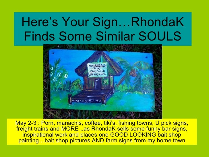 Here's Your Sign…RhondaK Finds Some Similar SOULS May 2-3 : Porn, mariachis, coffee, tiki's, fishing towns, U pick signs, ...