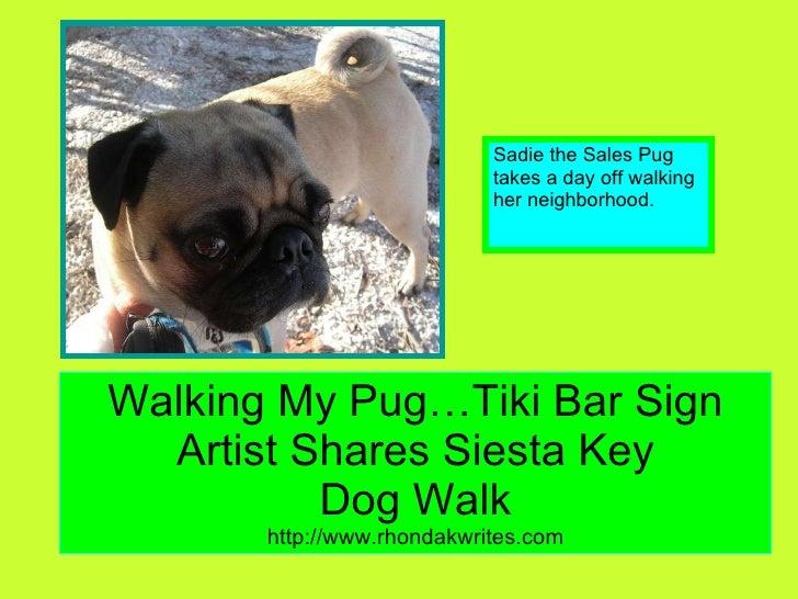 Walking My Pug…Tiki Bar Sign Artist Shares Siesta Key Dog Walk http://www.rhondakwrites.com Sadie the Sales Pug takes a da...