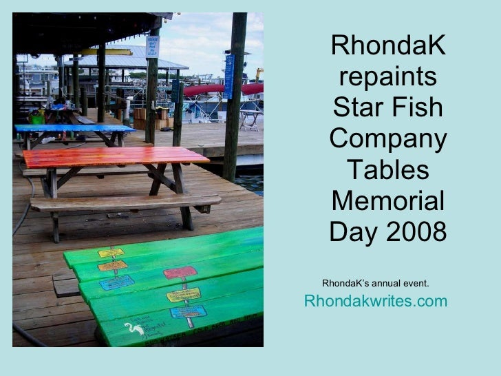 RhondaK repaints Star Fish Company Tables Memorial Day 2008 RhondaK's annual event. Rhondakwrites.com