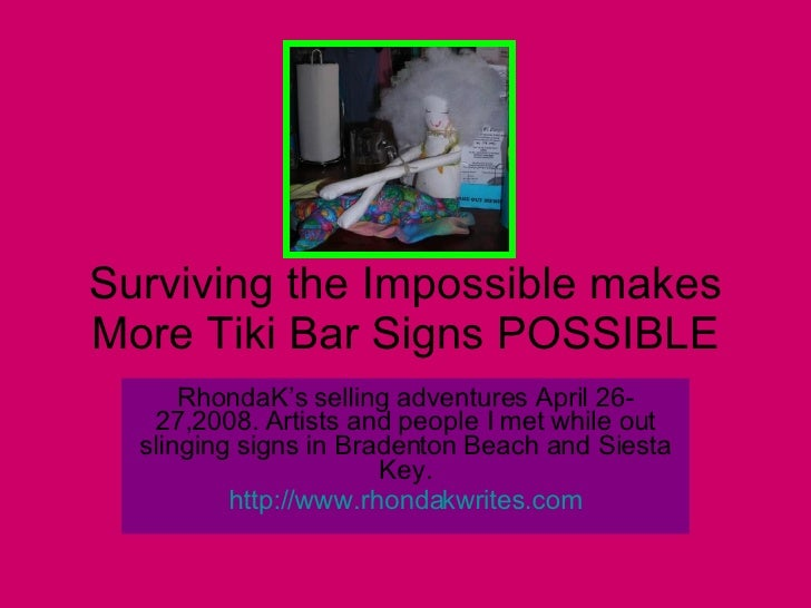 Surviving the Impossible makes More Tiki Bar Signs POSSIBLE RhondaK's selling adventures April 26-27,2008. Artists and peo...