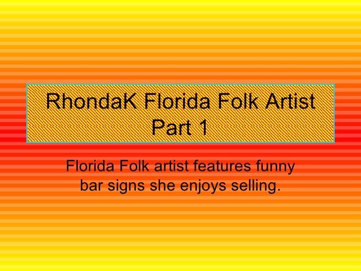 RhondaK Florida Folk Artist Part 1 Florida Folk artist features funny bar signs she enjoys selling.