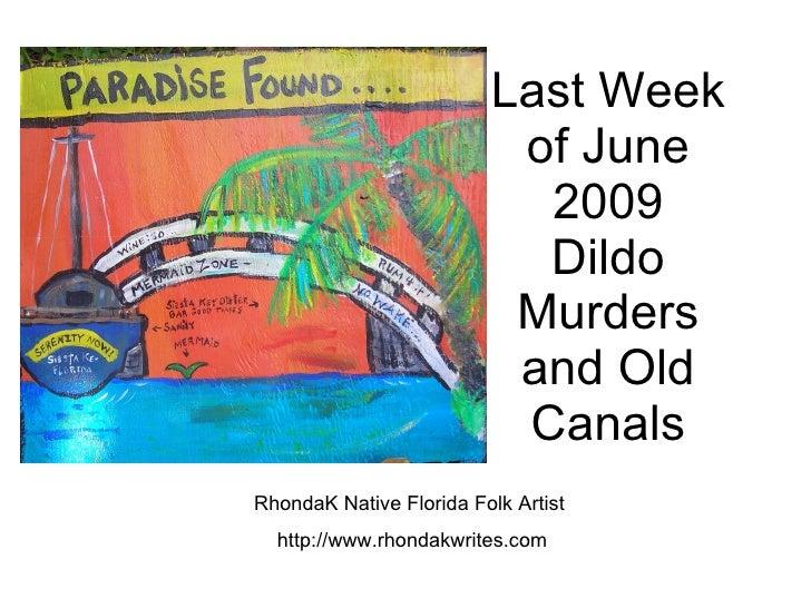 Last Week of June 2009 Dildo Murders and Old Canals RhondaK Native Florida Folk Artist  http://www.rhondakwrites.com