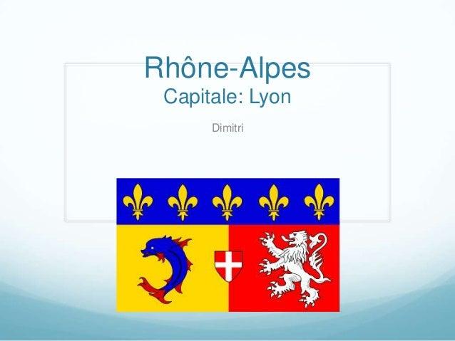 Rhône-Alpes Capitale: Lyon      Dimitri