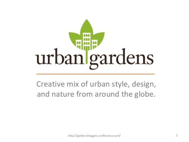 Creative mix of urban style, design, and nature from around the globe. 1http://garden-bloggers-conference.com/