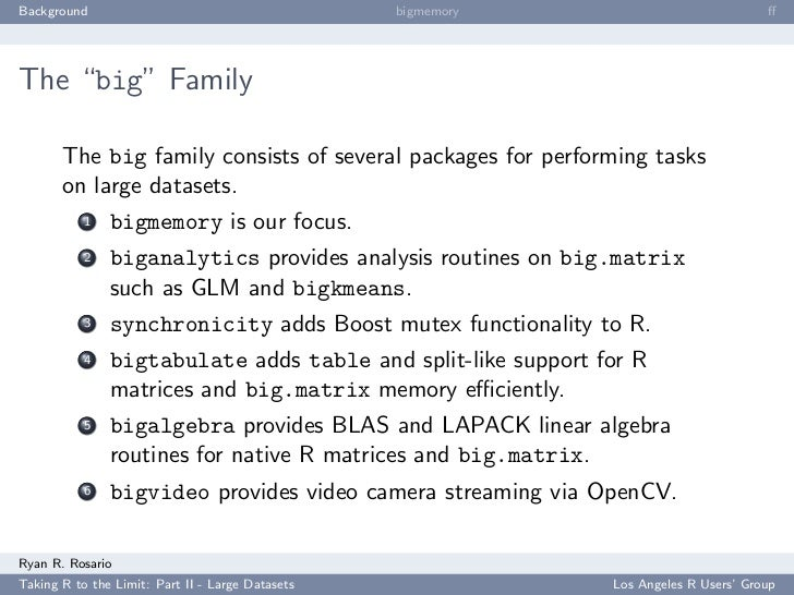 """Background                                        bigmemory                           ff     The """"big"""" Family         The b..."""