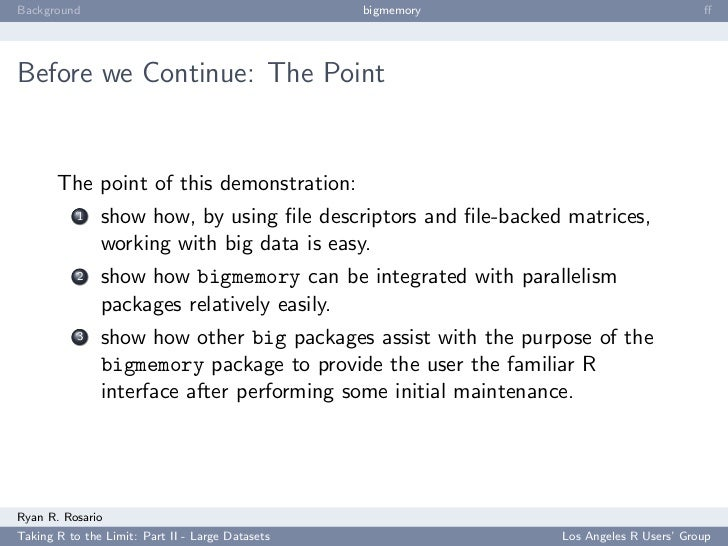 Background                                        bigmemory                             ff     Before we Continue: The Poin...