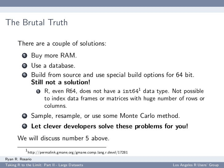 The Brutal Truth         There are a couple of solutions:            1     Buy more RAM.            2     Use a database. ...