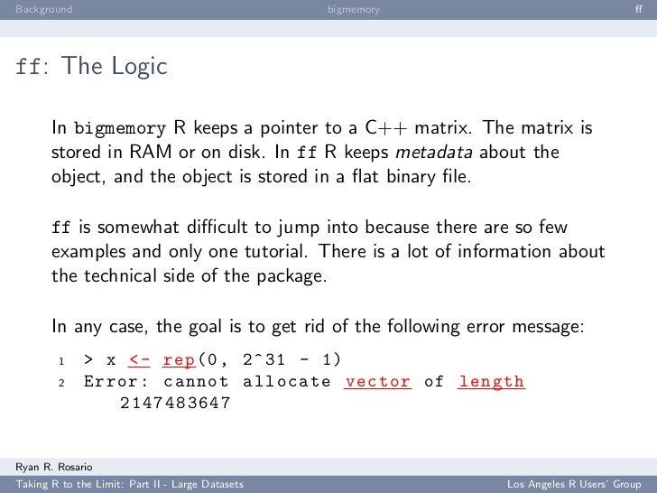 Background                                        bigmemory                             ff     ff: The Logic         In big...