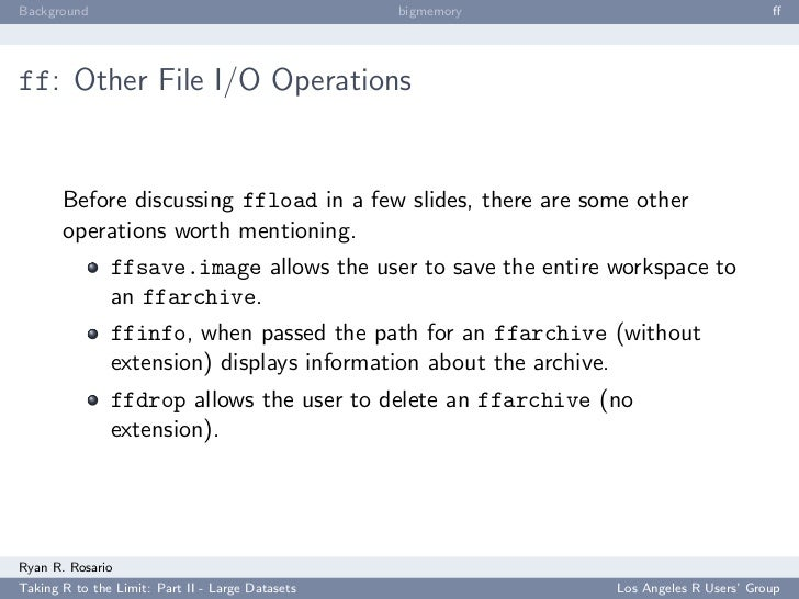 Background                                        bigmemory                            ff     ff: Other File I/O Operations...