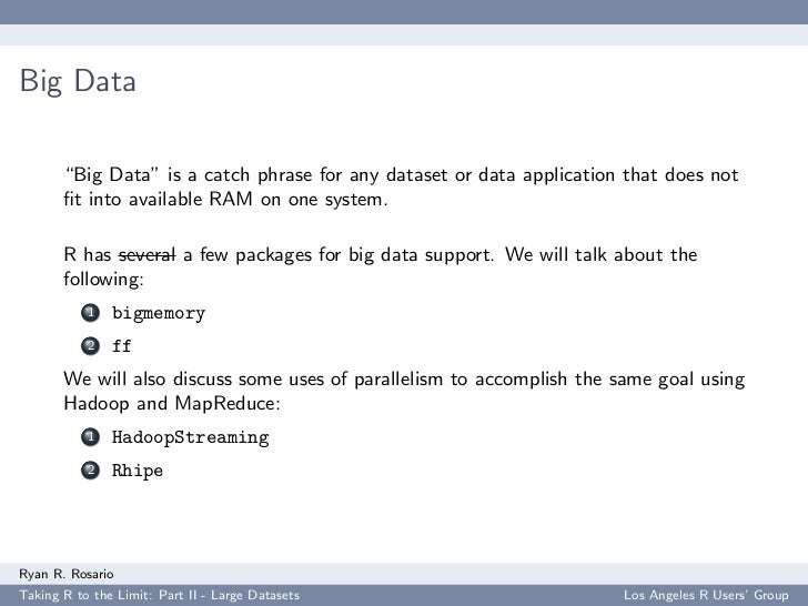 """Big Data         """"Big Data"""" is a catch phrase for any dataset or data application that does not        fit into available R..."""