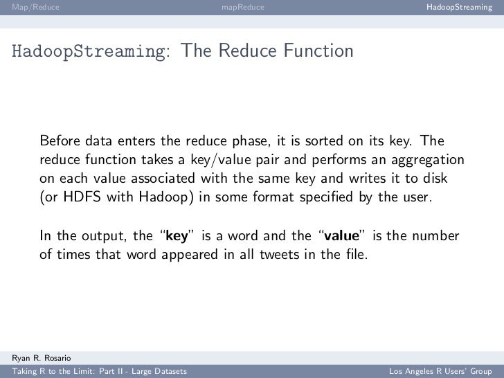 Map/Reduce                                        mapReduce            HadoopStreaming     HadoopStreaming: The Reduce Fun...