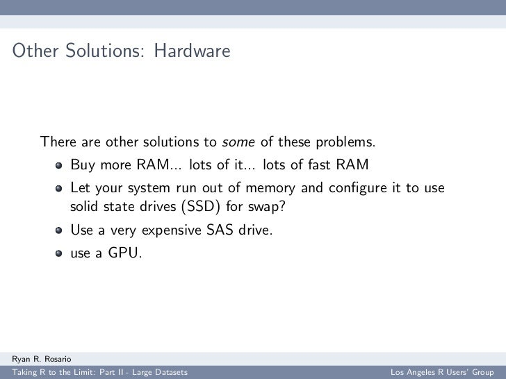 Other Solutions: Hardware           There are other solutions to some of these problems.                Buy more RAM... lo...