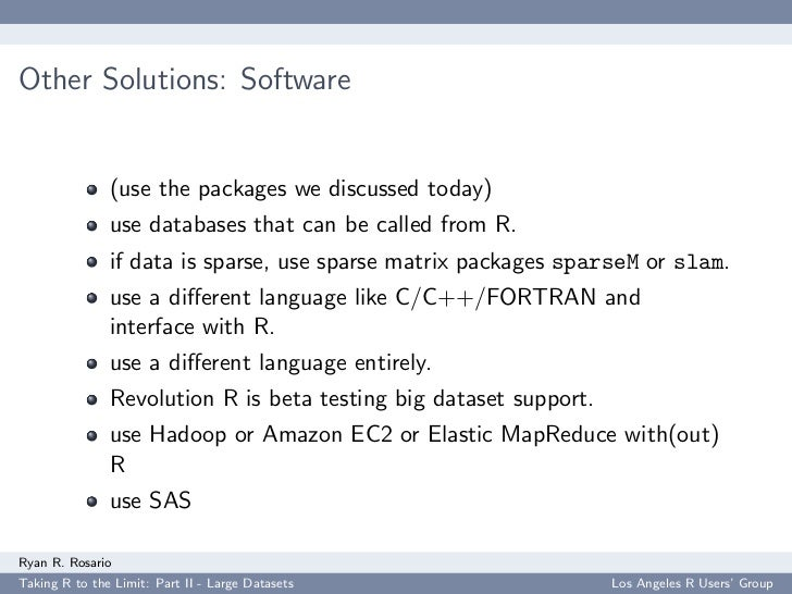 Other Solutions: Software                  (use the packages we discussed today)                use databases that can be ...