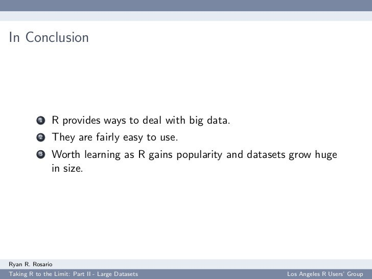 In Conclusion                1   R provides ways to deal with big data.            2   They are fairly easy to use.       ...