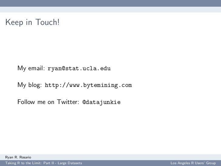 Keep in Touch!            My email: ryan@stat.ucla.edu         My blog: http://www.bytemining.com         Follow me on Twi...