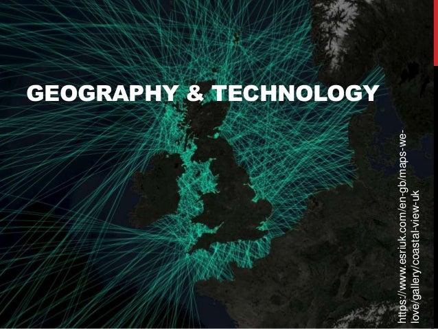 GEOGRAPHY & TECHNOLOGY https://www.esriuk.com/en-gb/maps-we- love/gallery/coastal-view-uk