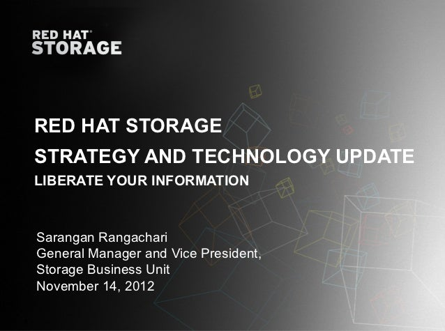 RED HAT STORAGE    STRATEGY AND TECHNOLOGY UPDATE    LIBERATE YOUR INFORMATION    Sarangan Rangachari    General Manager a...