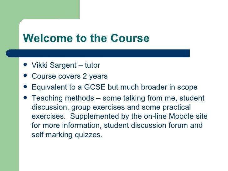 Welcome to the Course <ul><li>Vikki Sargent – tutor </li></ul><ul><li>Course covers 2 years  </li></ul><ul><li>Equivalent ...