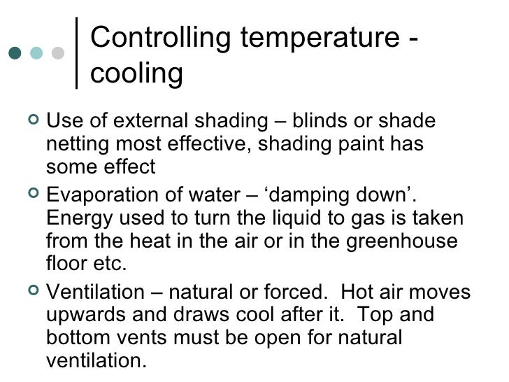 Controlling temperature - cooling <ul><li>Use of external shading – blinds or shade netting most effective, shading paint ...