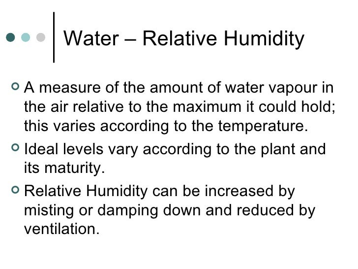 Water – Relative Humidity <ul><li>A measure of the amount of water vapour in the air relative to the maximum it could hold...