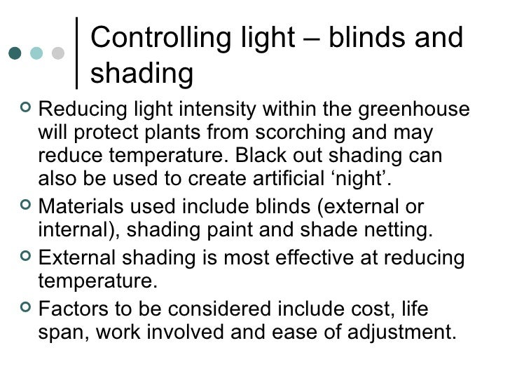 Controlling light – blinds and shading <ul><li>Reducing light intensity within the greenhouse will protect plants from sco...