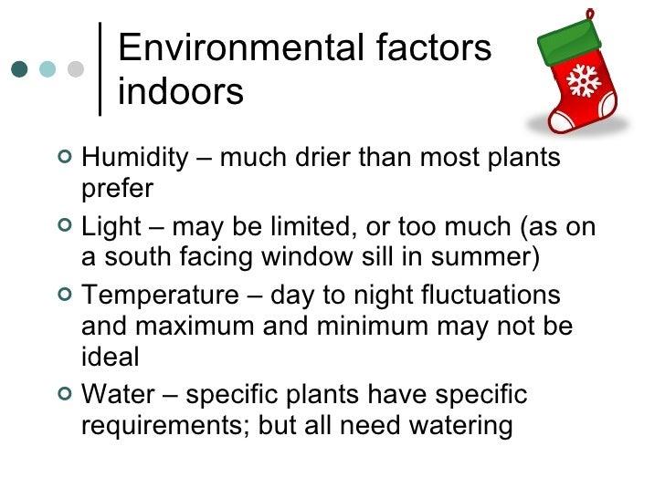 Environmental factors indoors <ul><li>Humidity – much drier than most plants prefer </li></ul><ul><li>Light – may be limit...