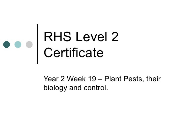 RHS Level 2 Certificate Year 2 Week 19 – Plant Pests, their biology and control.