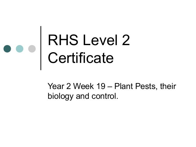 RHS Level 2CertificateYear 2 Week 19 – Plant Pests, theirbiology and control.