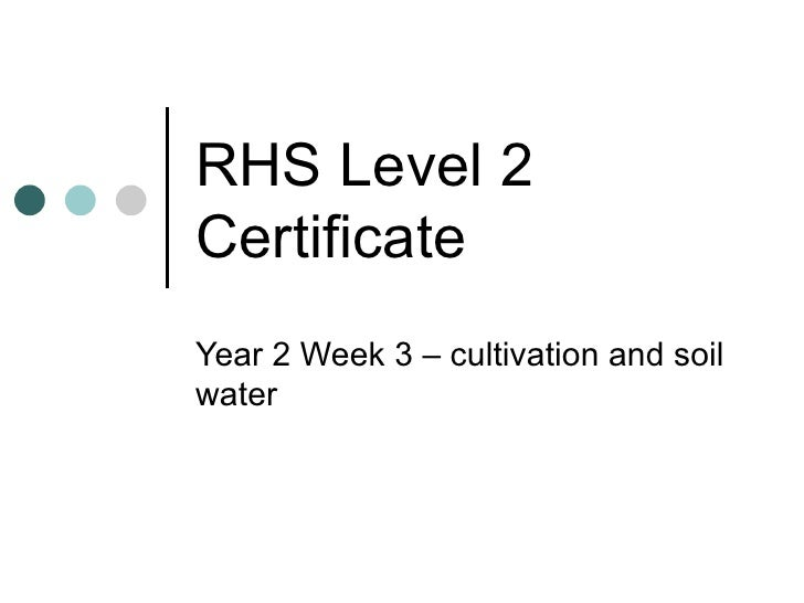 RHS Level 2 Certificate Year 2 Week 3 – cultivation and soil water