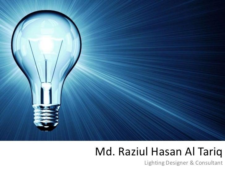 Md. Raziul Hasan Al Tariq         Lighting Designer & Consultant