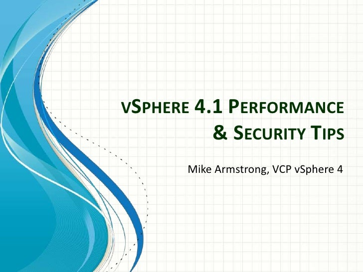 VSPHERE 4.1 PERFORMANCE          & SECURITY TIPS      Mike Armstrong, VCP vSphere 4