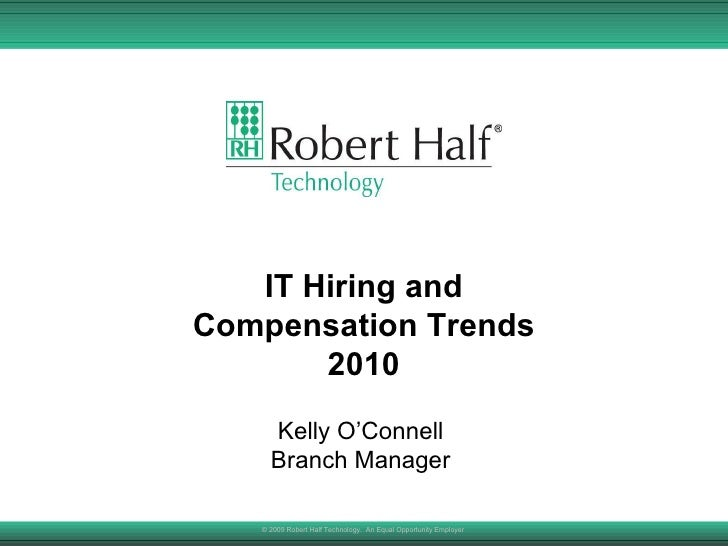 IT Hiring and Compensation Trends 2010 © 2009 Robert Half Technology.  An Equal Opportunity Employer  Kelly O'Connell Bran...