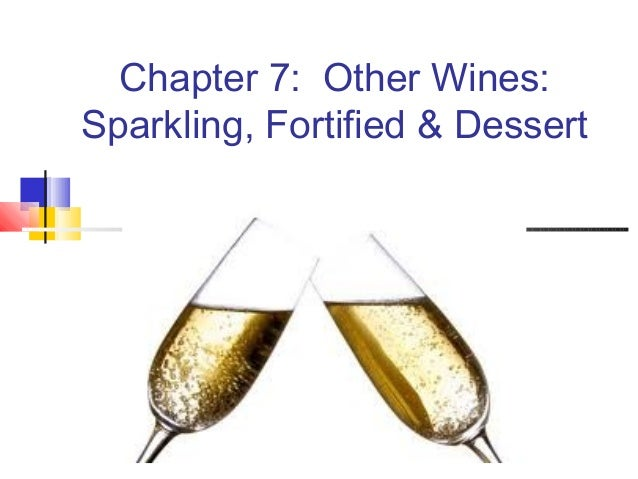Chapter 7: Other Wines:Sparkling, Fortified & Dessert