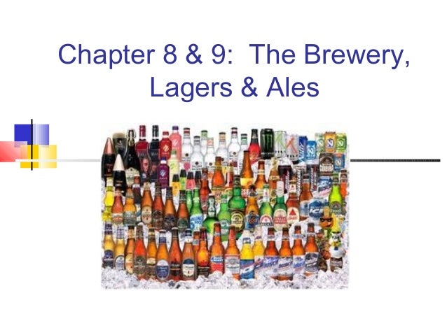 Chapter 8 & 9: The Brewery,      Lagers & Ales