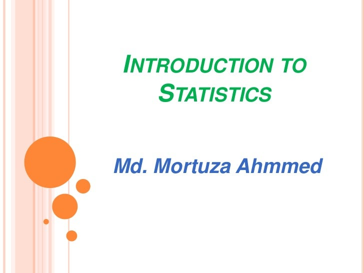 INTRODUCTION TO   STATISTICSMd. Mortuza Ahmmed