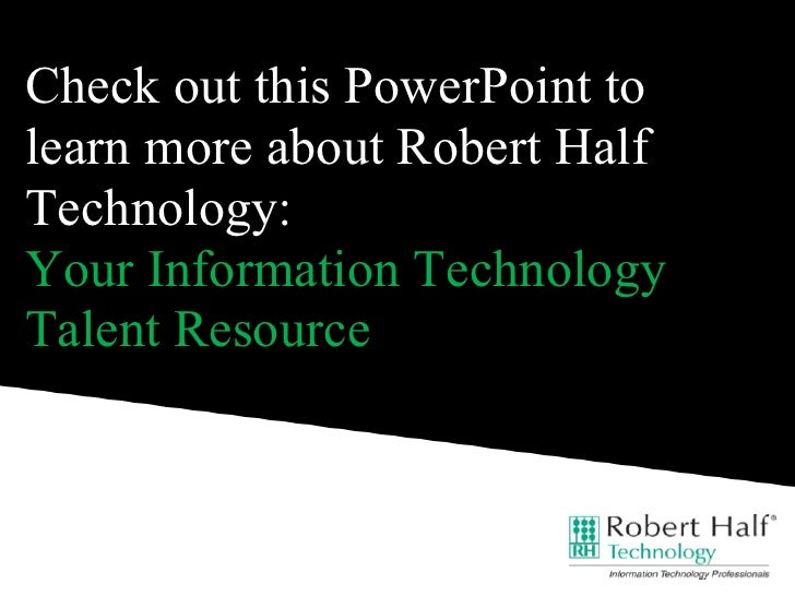 Check out this PowerPoint to learn more about Robert Half Technology: Your Information Technology Talent Resource