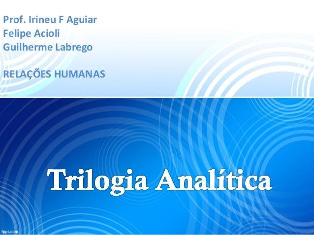 Prof. Irineu F Aguiar Felipe Acioli Guilherme Labrego RELAÇÕES HUMANAS
