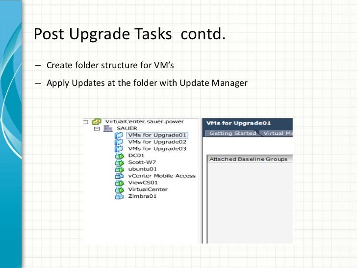Post Upgrade Tasks contd.– Create folder structure for VM's– Apply Updates at the folder with Update Manager
