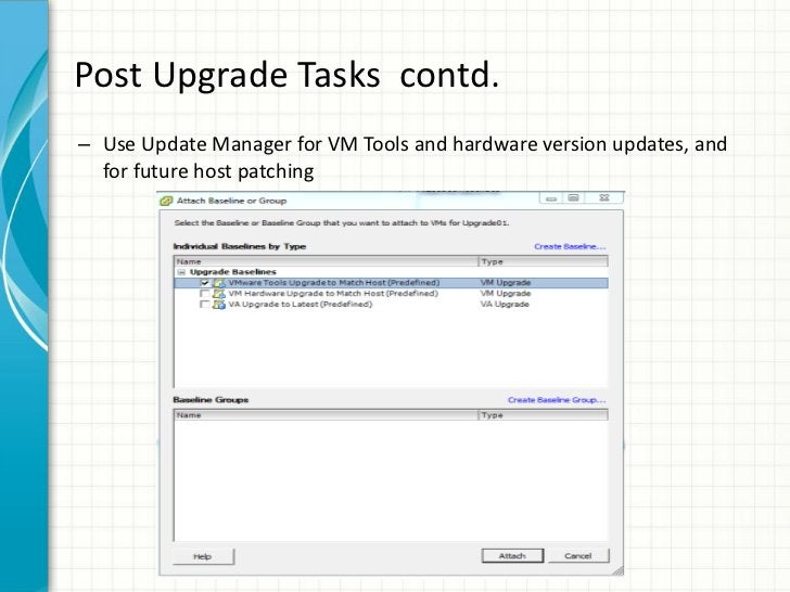 Post Upgrade Tasks contd.– Use Update Manager for VM Tools and hardware version updates, and  for future host patching