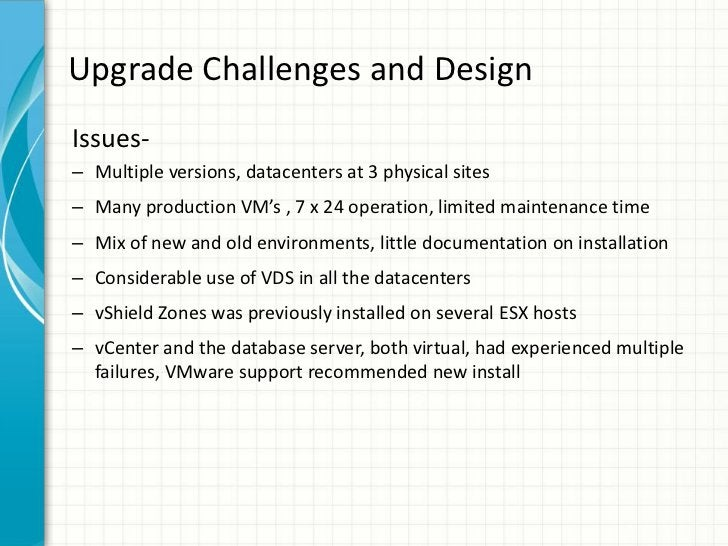 Upgrade Challenges and DesignIssues-– Multiple versions, datacenters at 3 physical sites– Many production VM's , 7 x 24 op...