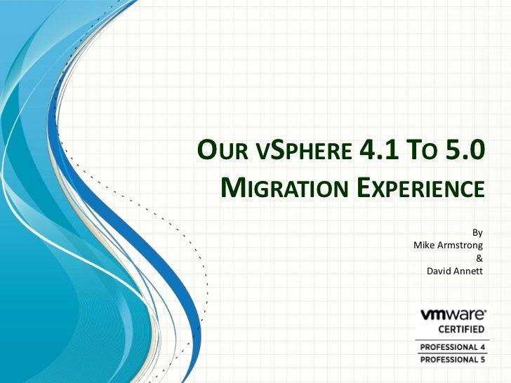 OUR VSPHERE 4.1 TO 5.0 MIGRATION EXPERIENCE                            By                Mike Armstrong                   ...
