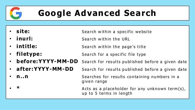 Google Advanced Search • site: Search within a specific website • inurl: Search within the URL • intitle: Search within th...
