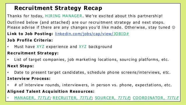 Recruitment Strategy Recap Thanks for today, HIRING MANAGER. We're excited about this partnership! Outlined below (and att...