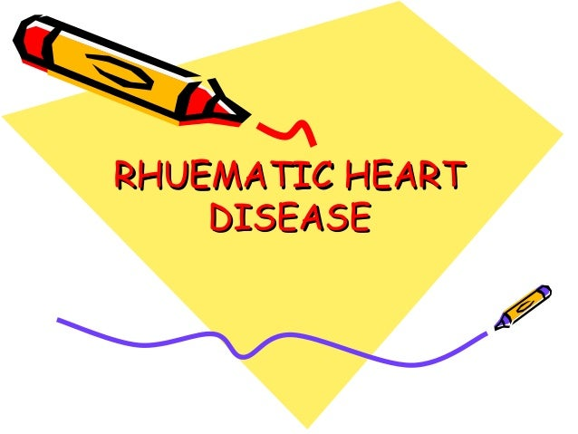 RHUEMATIC HEARTRHUEMATIC HEART DISEASEDISEASE