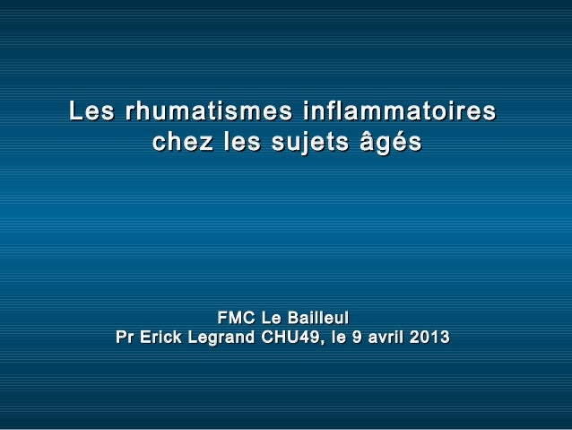 Les rhumatismes inflammatoires      chez les sujets âgés               FMC Le Bailleul   Pr Erick Legrand CHU49, le 9 avri...