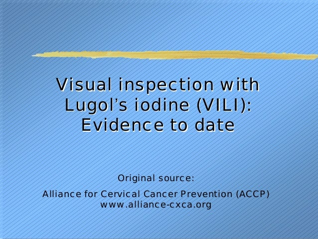 Visual inspection withVisual inspection with LugolLugol''s iodine (s iodine (VILI):VILI): Evidence to dateEvidence to date...