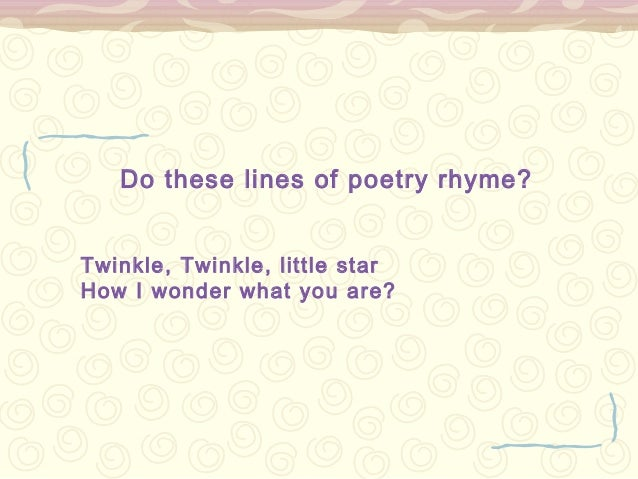 Do these lines of poetry rhyme?Twinkle, Twinkle, little starHow I wonder what you are?